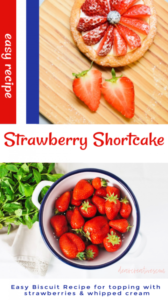 Strawberry Shortcake - Easy, yummy recipe for biscuits to top with strawberries and whip cream A great dessert in the spring and summer. Add blueberries for Memorial day desserts or 4th of July. Patriotic dessert ideas. desserts with strawberries .DearCreatives.com #strawberryshortcake #recipe #strawberries #memorialdaydesserts #memorialday #4thofjuly #4thofjulydesseerts #easy