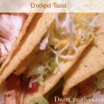 crockpot tacos, tacos, chicken tacos, dearcreatives.com recipes