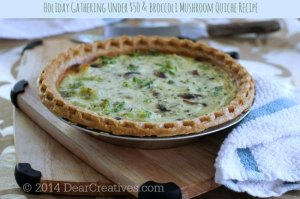 Broccoli Mushroom Quiche on cutting board and easy entertaining tips _ 2014 DearCreatives.com