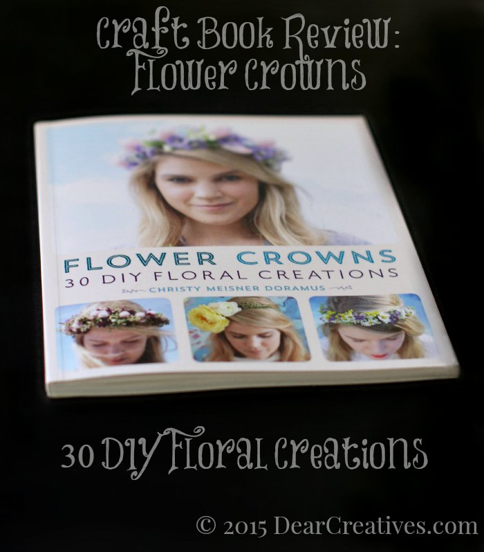 Craft Book Reviews | Flower Crowns 30 DIY  Floral Creations