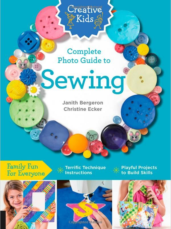 Teaching kids to sew |Creative Kids Complete Photo Guide To Sewing