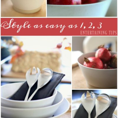 home-decor-entertaining-style-tips-as-easy-as-1-2-3-three-sets-of-practicle-tips-to-help-you-find-your-style-entertain-with-ease-and-plan-your-gatherings