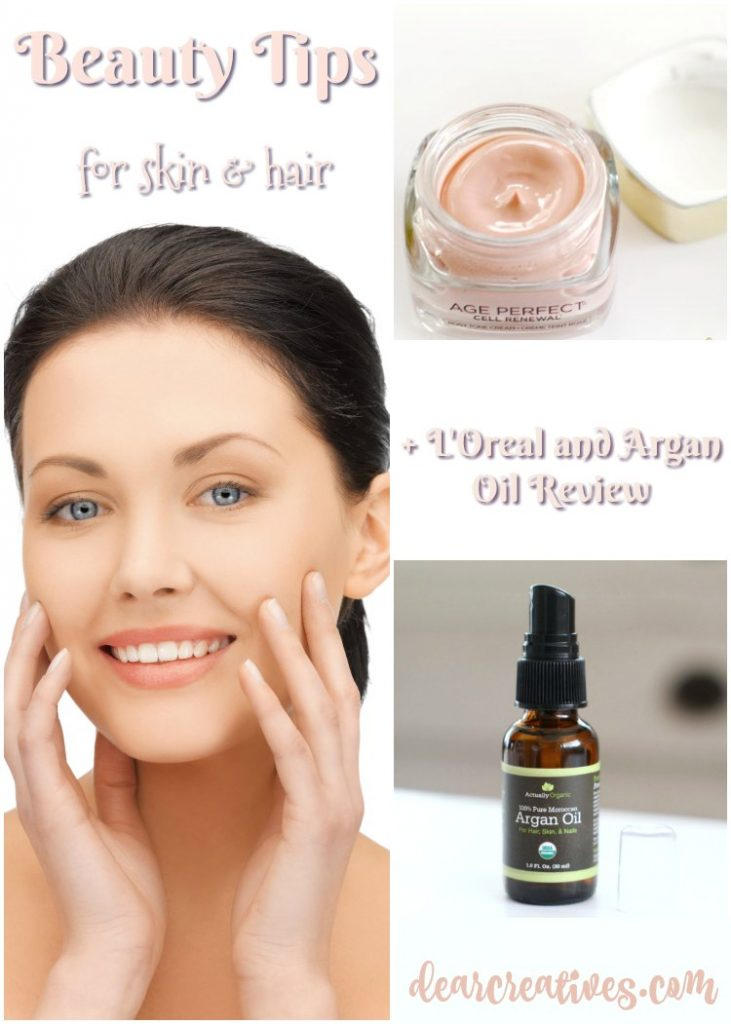 Beauty Tips For Skin and Hair Plus L'Oreal Age Perfect and Actually Organic Argan Oil reviews