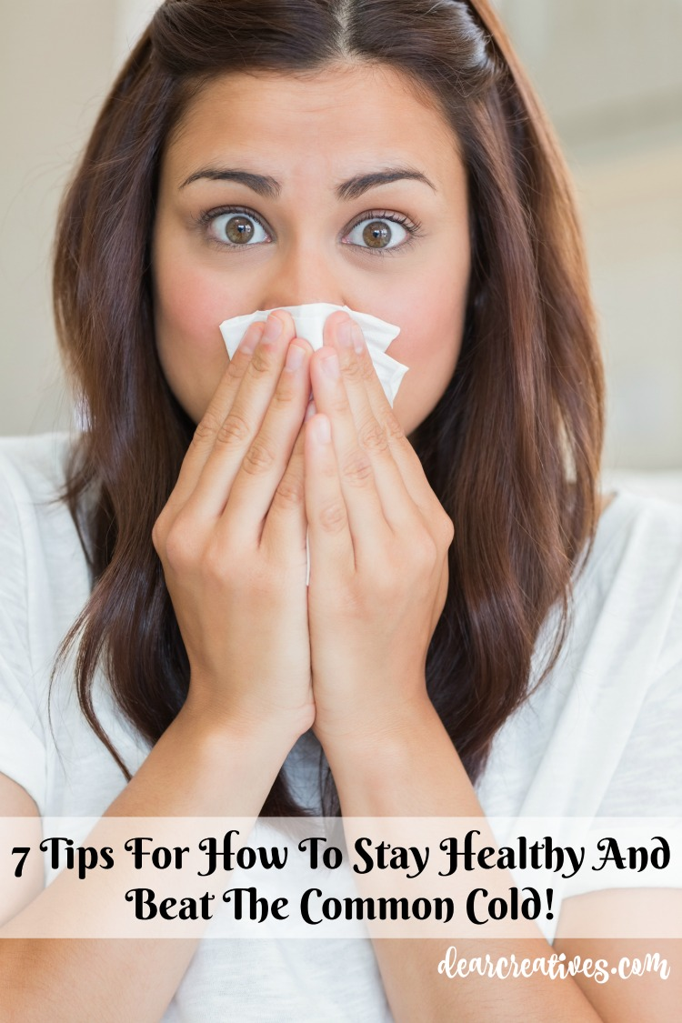 7+ Tips For How To Stay Healthy And Beat The Common Cold!
