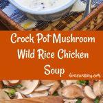 Crock Pot Mushroom Wild Rice Chicken Soup #crockpotsouprecipes #crockpotsoup #mushroomsoup DearCreatives.com