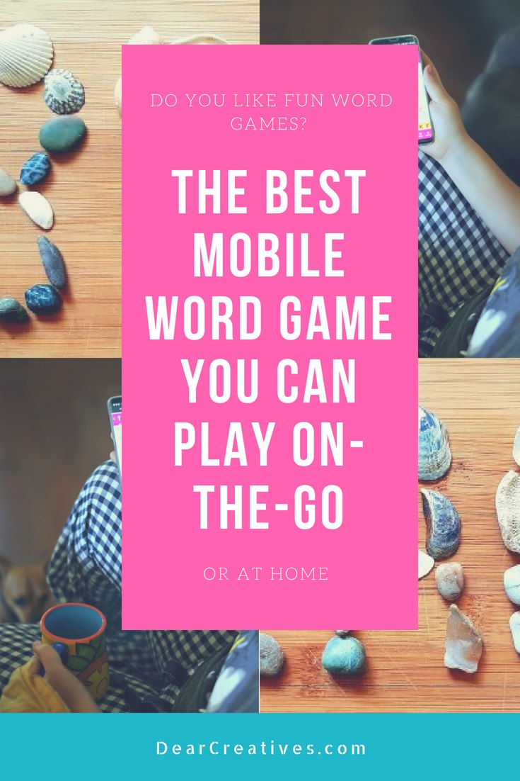 The Best Mobile Word Game You Can Play On-The-Go DearCreatives.com #mobilewordgames #brainteaser #mobilegame #funwordgames #the bestwordgame #wordgame
