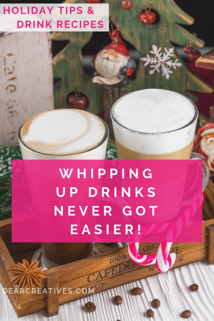 Whipping Up Christmas Drinks and New Years Drinks Never Got EASIER! Looking for drink recipes to serve over the holidays? You need to see this! #drinkrecipes #christmas #newyears #kitchentips #easy #entertaining #parties #drinks #hotchocolate #whipcream #cocktails #coffee #cheers #dearcreatives