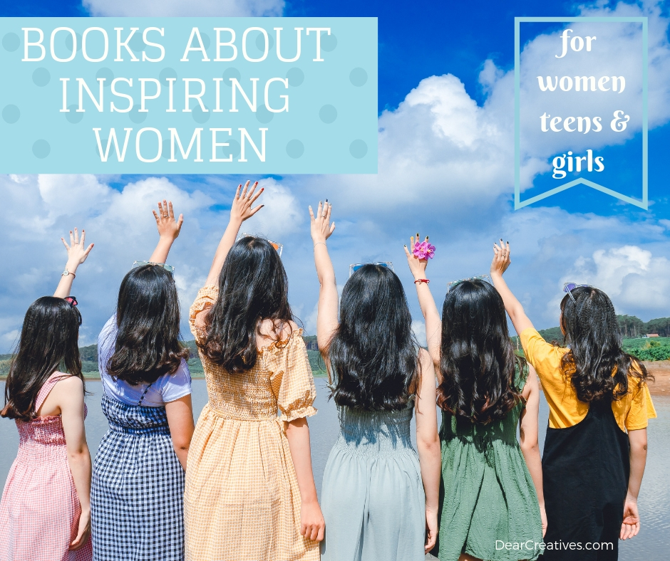 Inspiring books for women - a book list for women, teens and girls to read. Be inspired by and books for women's history month. #books #inspiringbooksforwomen #womenshistorymonth #inspiringwomen #dearcreatives