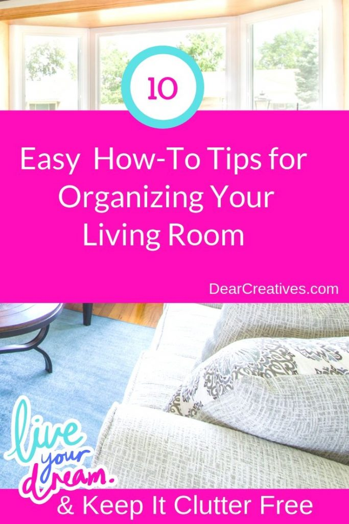 Living Room Organization - How-To Tips for Organizing and Styling Your Living Room to Live Clutter Free! Easy practical tips and steps. DearCreatives.com #livingroomorganization #homeorganization #tips #howto #DIY