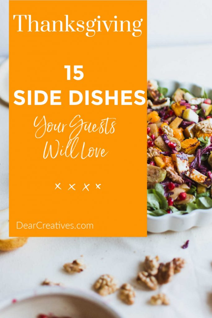 15 Thanksgiving side dishes that your guests will love and will keep you stress free in the kitchen. DearCreatives.com #sidedishes #holidays #Thanksgivingsidedishes