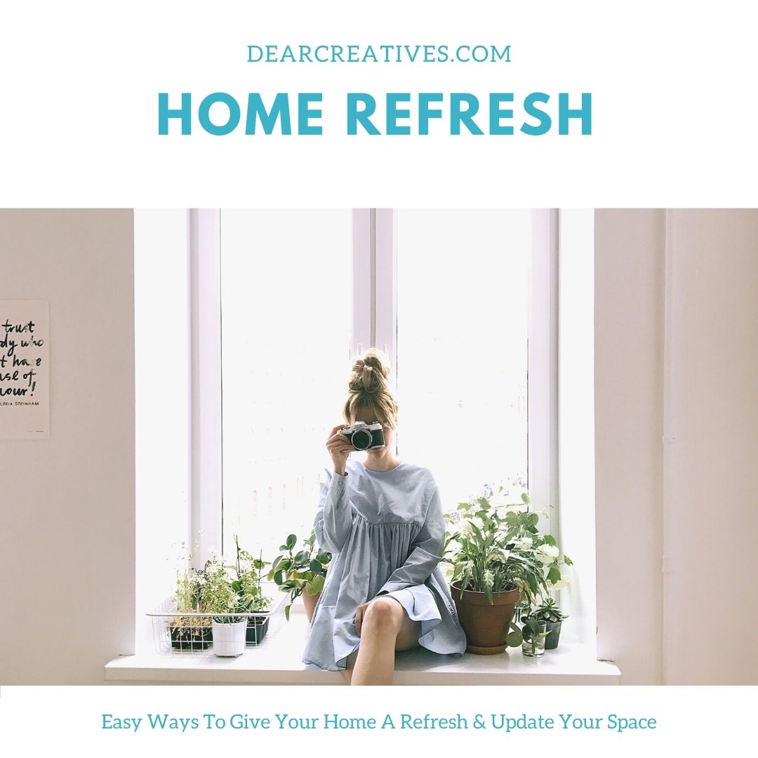 Home Refresh – Easy Ways To Freshen Up Your Space
