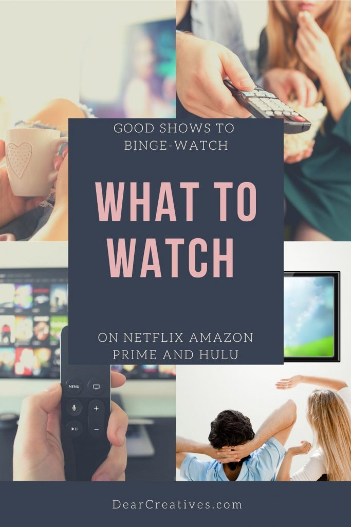Good Shows To Binge Watch - What to Watch. If you are looking for the best shows to watch right now on Netflix, Amazon Prime or Hulu see this watch list! DearCreatives.com